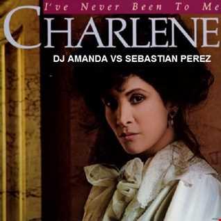 CHARLENE   I'VE NEVER BEEN TO ME [DJ AMANDA VS SEBASTIAN PEREZ]