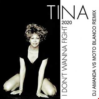 TINA TURNER   I DON'T WANNA FIGHT 2020 (DJ AMANDA VS MOTO BLANCO REMIX)