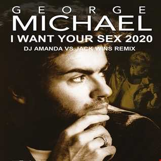 GEORGE MICHAEL   I WANT YOUR SEX 2020 (DJ AMANDA VS JACK WINS REMIX)