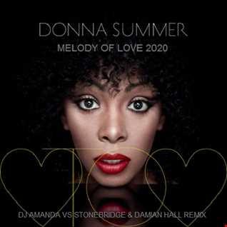 DONNA SUMMER   MELODY OF LOVE 2020 (DJ AMANDA VS STONEBRIDGE & DAMIAN HALL REMIX)