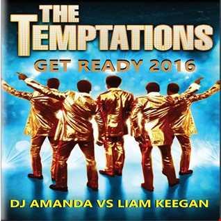 THE TEMPTATIONS   GET READY 2016 [DJ AMANDA VS LIAM KEEGAN]