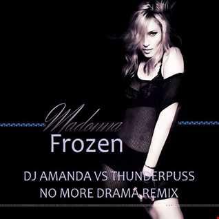 MADONNA   FROZEN [ DJ AMANDA VS THUNDERPUSS NO MORE DRAMA REMIX]
