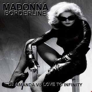 MADONNA   BORDERLINE [DJ AMANDA VS LOVE TO INFINITY]