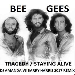 BEE GEES   TRAGEDY STAYING ALIVE  [DJ AMANDA VS BARRY HARRIS 2017 REMIX]