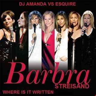 BARBRA STREISAND   WHERE IS IT WRITTEN [DJ AMANDA VS ESQUIRE]