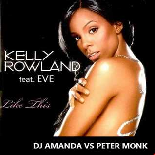 KELLY ROWLAND feat. EVE   LIKE THIS 2016 [DJ AMANDA VS PETER MONK]