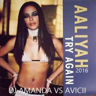 AALIYAH   TRY AGAIN 2016 [DJ AMANDA VS AVICII]