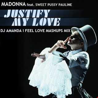 MADONNA feat. SWEET PUSSY PAULINE   JUSTIFY MY LOVE [DJ AMANDA I FEEL LOVE MASHUPS MIX]