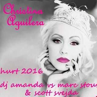 CHRISTINA AGUILERA   HURT 2016 [DJ AMANDA VS MARC STOUT & SCOTT SVEJDA]