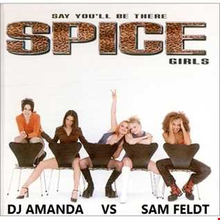 SPICE GIRLS   SAY YOU'LL BE THERE 2016 [DJ AMANDA VS SAM FELDT]