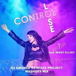 MAIBA feat. MISSY ELLIOT   LOSE CONTROL [DJ AMANDA VS NOIZE PROJECT MASHUPS MIX]
