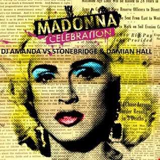 MADONNA   CELEBRATION [ DJ AMANDA VS STONEBRIDGE & DAMIAN HALL]
