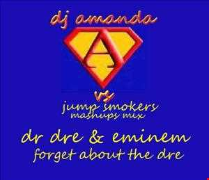 DR DRE & EMINEM   FORGET ABOUT THE DRE [DJ AMANDA VS JUMP SMOKERS MASHUPS MIX ]