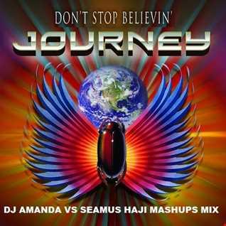 JOURNEY   DON'T STOP BELIEVIN' [DJ AMANDA VS SEAMUS HAJI MASHUPS MIX]