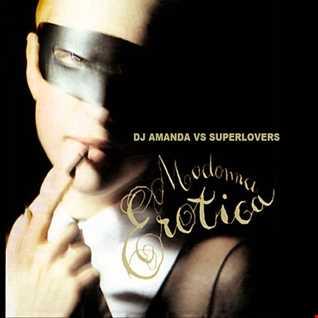MADONNA   EROTICA [DJ AMANDA VS SUPERLOVERS]