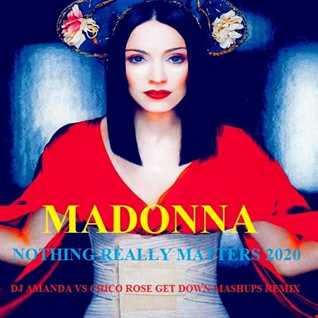 MADONNA   NOTHING REALLY MATTERS 2020 (DJ AMANDA VS CHICO ROSE GET DOWN MASHUPS REMIX)