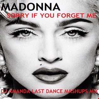 MADONNA   SORRY IF YOU FORGET ME [DJ AMANDA LAST DANCE MASHUPS MIX 2] [REWORKED]