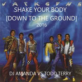THE JACKSONS   SHAKE YOUR BODY [DOWN TO THE GROUND] 2016 [DJ AMANDA VS TODD TERRY]