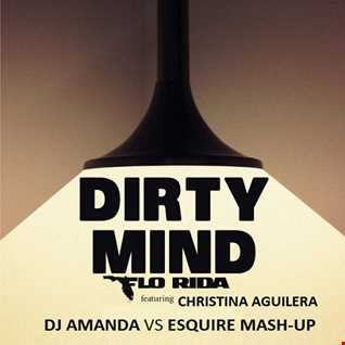 FLO RIDA feat. CHRISTINA AGUILERA   DIRTY MIND [DJ AMANDA VS ESQUIRE MASH UP]