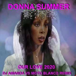 DONNA SUMMER   OUR LOVE 2020 (DJ AMANDA VS MOTO BLANCO REMIX)