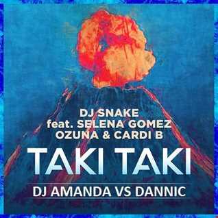 DJ SNAKE feat. SELENA GOMEZ, OZUNA & CARDI B   TAKI TAKI [DJ AMANDA VS DANNIC]