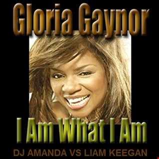 GLORIA GAYNOR   I AM WHAT I AM [DJ AMANDA VS LIAM KEEGAN]