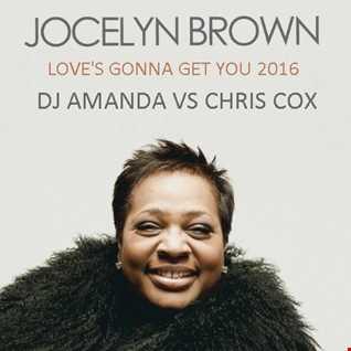 JOCELYN BROWN   LOVE'S GONNA GET YOU 2016 [DJ AMANDA VS CHRIS COX]