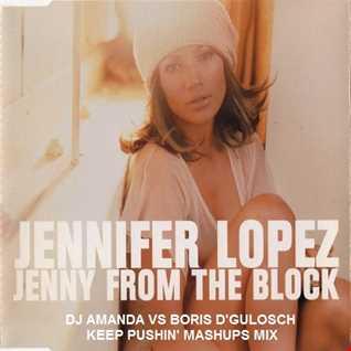 JENNIFER LOPEZ   JENNY FROM THE BLOCK [DJ AMANDA VS BORIS D'GULOSCH KEEP PUSHIN MASHUPS MIX]