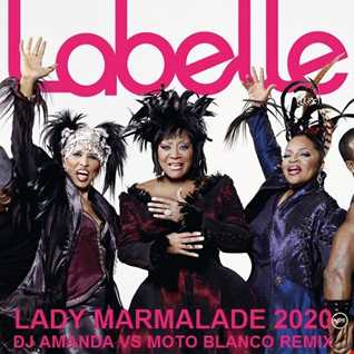 LABELLE   LADY MARMALADE 2020 (DJ AMANDA VS MOTO BLANCO REMIX)