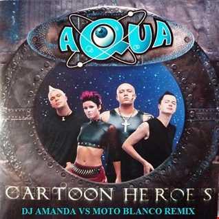 AQUA   CARTOON HEROES 2020 (DJ AMANDA VS MOTO BLANCO REMIX )