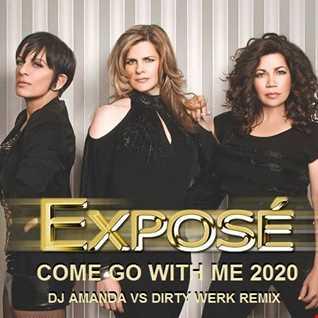 EXPOSE'   COME GO WITH ME 2020 (DJ AMANDA VS DIRTY WERK REMIX)