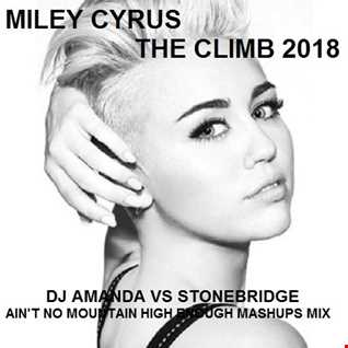 MILEY CYRUS   THE CLIMB 2018 [DJ AMANDA VS STONEBRIDGE AIN'T NO MOUNTAIN HIGH ENOUGH MASHUPS MIX]