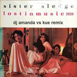 SISTER SLEDGE   LOST IN MUSIC 2020 (DJ AMANDA VS KUE REMIX)
