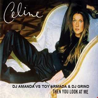 CELINE DION   THEN YOU LOOK AT ME [DJ AMANDA VS TOY ARMADA & DJ GRIND]