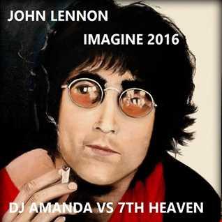 JOHN LENNON   IMAGINE 2016 [DJ AMANDA VS 7TH HEAVEN]
