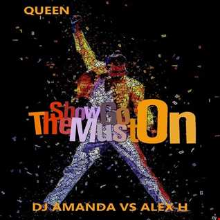 QUEEN   THE SHOW MUST GO ON 2016 [DJ  AMANDA VS ALEX H]
