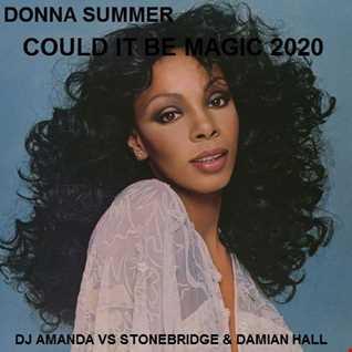 DONNA SUMMER   COULD IT BE MAGIC 2020 (DJ AMANDA VS STONEBRIDGE & DAMIAN HALL)