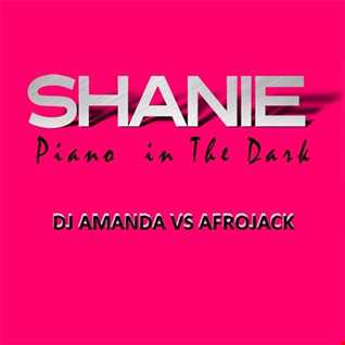 SHANIE   PIANO IN THE DARK 2016 [DJ AMANDA VS AFROJACK]