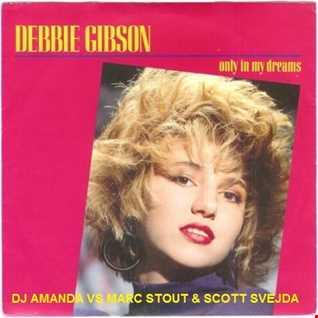 DEBBIE GIBSON   ONLY IN MY DREAMS [DJ AMANDA VS MARC STOUT & SCOTT SVEJDA]