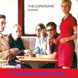 CARDIGANS   LOVEFOOL 2016 [DJ AMANDA VS DAVE AUDE]