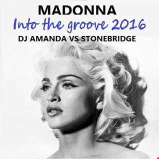 MADONNA   INTO THE GROOVE 2016 [DJ AMANDA VS STONEBRIDGE]