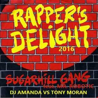 SUGARHILL GANG feat. MR. ROBOTIC   RAPPERS DELIGHT 2016 [DJ AMANDA VS TONY MORAN]