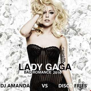 LADY GAGA   BAD ROMANCE 2016 [DJ AMANDA VS DISCO FRIES]
