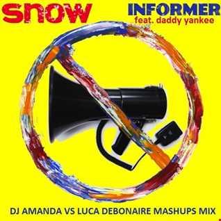 SNOW FEAT. DADDY YANKEE   INFORMER [DJ AMANDA VS LUCA DEBONAIRE MASHUPS MIX]