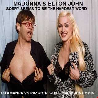 MADONNA & ELTON JOHN   SORRY SEEMS TO BE THE HARDEST WORD 2020 (DJ AMANDA VS RAZOR 'N GUIDO MASHUPS REMIX)