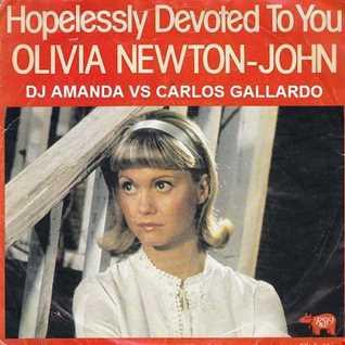 OLIVIA NEWTON JOHN   HOPELESSLY DEVOTED TO YOU 2020 (DJ AMANDA VS CARLOS GALLARDO)