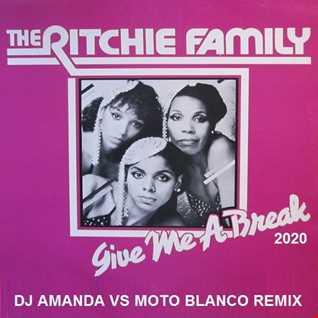 THE RITCHIE FAMILY   GIVE ME A BREAK 2020 (DJ AMANDA VS MOTO BLANCO REMIX)