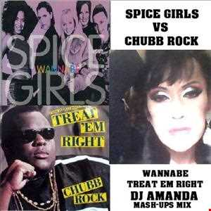 SPICE GIRLS VS CHUBB ROCK   WANNABE TREAT EM RIGHT (DJ AMANDA MASH UPS MIX)
