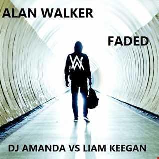 ALAN WALKER -  FADED (DJ AMANDA VS LIAM KEEGAN]
