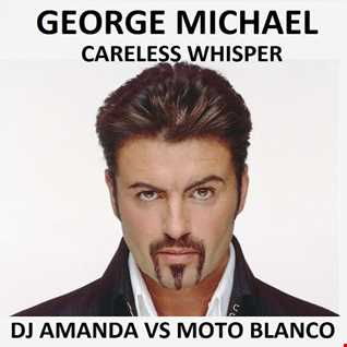 GEORGE MICHAEL   CARELESS WHISPER [DJ AMANDA VS MOTO BLANCO]